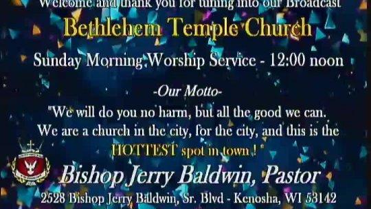 Sunday Morning Service - Bishop Jerry Baldwin, Jr. - Pastor; Subject:
